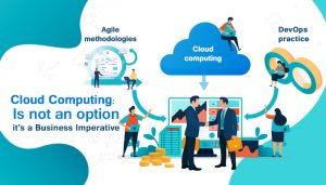 Cloud Computing: Is not an option in it's a Business Imperative