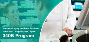 Eliminate Legacy and Point Solutions to Remove Complexity out of your 340B Program
