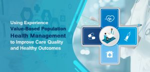 Using Experience Value-Based Population Health Management to Improve Care Quality and Healthy Outcomes