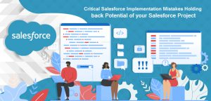 Critical Salesforce Implementation Mistakes Holding Back Potential Of Your Salesforce Project