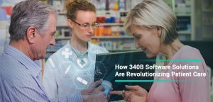 How 340B Software Solutions Are Revolutionizing Patient Care