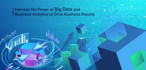 Harness the Power of Big Data and Business Analytics to Drive Business Results