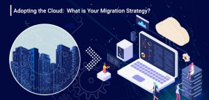 What is the Best Cloud Migration Strategy for the Companies who want to Migrate to the Cloud?