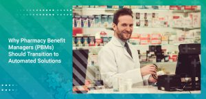 Why Pharmacy Benefit Managers (PBMs) Should Transition to Automated Solutions